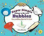 Super Simple Science: Super Simple Things to Do with Bubbles : Fun and Easy...