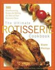 The Ultimate Rotisserie Cookbook : 300 Mouthwatering Recipes for Making the Most of Your Rotisserie Oven by Diane Phillips (2002, Paperback)