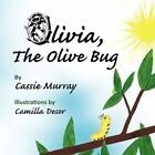 Olivia The Olive Bug 9781441519665 by Cassie Murray Paperback