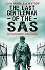 The Last Gentleman of the SAS: A Moving Testimony from the First Allied Officer to Enter Belsen at the End of the Second World War by John Randall, M. J. Trow (Paperback, 2016)