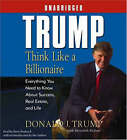 Trump: Think Like a Billionaire: Everything You Need to Know about Success, Real Estate, and Life by Donald J Trump (CD-Audio)