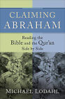 Claiming Abraham: Reading the Bible and the Qur'an Side by Side by Michael E. Lodahl (Paperback, 2010)