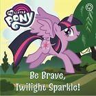 Be Brave, Twilight Sparkle: Story Board: Book 6 by My Little Pony (Board book, 2017)