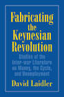 Fabricating the Keynesian Revolution: Studies of the Inter-war Literature on Money, the Cycle, and Unemployment by David Laidler (Paperback, 1999)