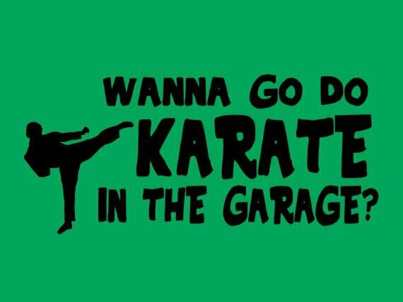 Brand New WANNA GO DO KARATE IN THE GARAGE TSHIRT SM-3XL