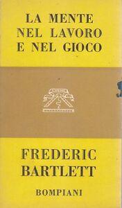 LA-MENTE-NEL-LAVORO-E-NEL-GIOCO-di-Frederic-Bartle-1957-Bompiani
