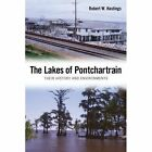 The Lakes of Pontchartrain: Their History and Environments by Robert W. Hastings (Paperback, 2014)