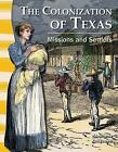 The Colonization of Texas: Missions and Settlers by Stephanie Kuligowski (Paperback, 2012)