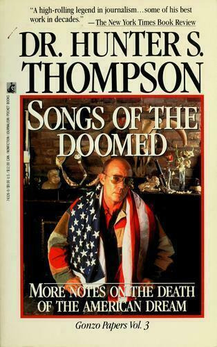 Songs Of The Doomed More Notes On The Death Of The American Dream By Hunter S Thompson
