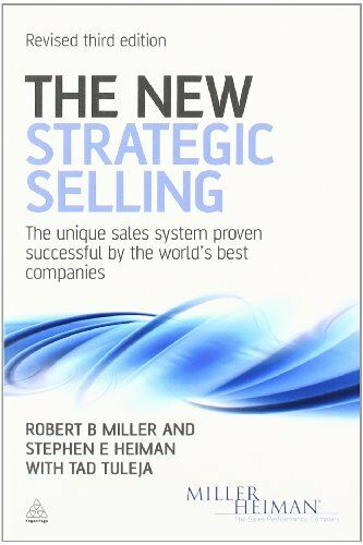 the new strategic selling the unique sales system proven successful by the worlds best companies