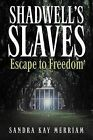 Shadwell's Slaves: Escape to Freedom by Sandra Kay Merriam (Paperback / softback, 2009)