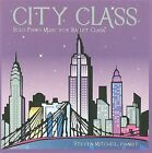 City Class: Solo Piano Music for Ballet Class (CD, Jul-2009, Danceable)