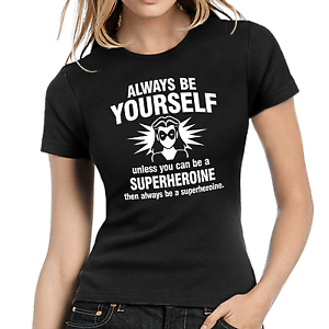 Always-be-yourself-Unless-you-can-be-a-Superheroine-Geek-Girlie-T-Shirt