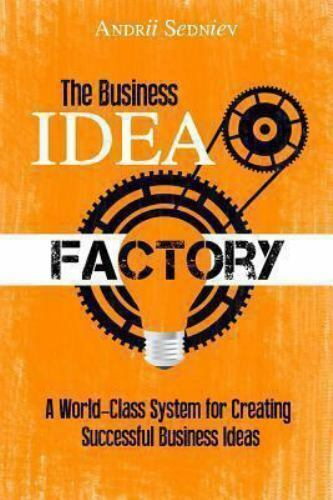 The Business Idea Factory A World Class System For Creating Successful Business Ideas By Andrii Sedniev 2013 Trade Paperback For Sale Online Ebay