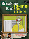 Breaking Bad: Cookin' Up Some Color, Yo: A Badass Coloring Book for Grown-Ups by Walter Foster, Jen Lewis (Paperback, 2015)