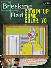 Breaking Bad: Cookin' Up Some Color, Yo: A Badass Coloring & Activity Book for Grown-Ups by Jen Lewis (Paperback, 2015)