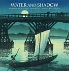 Water and Shadow: Kawase Hasui and Japanese Landscape Prints by Kendall H. Brown (Paperback, 2014)