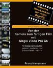 Von der Kamera zum fertigen Film mit Magix Video Pro X6 von Franz Hansmann (2014, Taschenbuch)