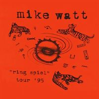 Mike Watt - Ring Spiel Tour '95 (live) (nov 11, 2016 Vinyl)