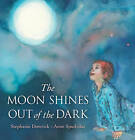 The Moon Shines Out of the Dark by Stephanie Dowrick (Hardback, 2012)