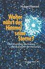 Woher Nahrt Der Himmel Seine Sterne?: Die Entwicklung Des Kosmos Und Die Zukunft Der Menschen by Reeves (Paperback / softback, 1983)
