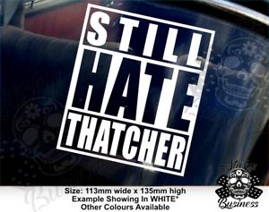 Vinyl Sticker I Still Hate Thatcher laptop car window political class war funny