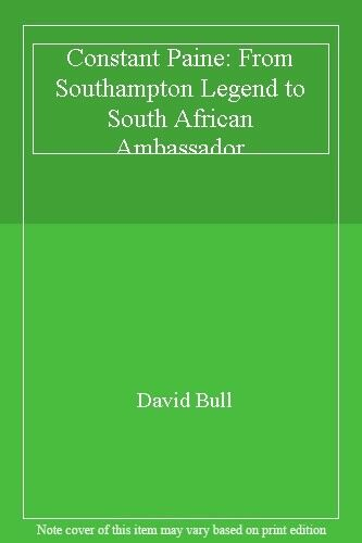 Constant Paine: From Southampton Legend to South African Ambassador-David Bull