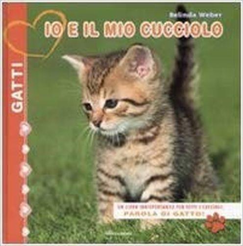 Io E Il Mio Cucciolo. Gatti.,Belinda Weber  ,Arnoldo Mondadori Editore,2008