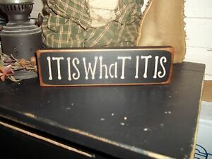"""IT IS WHAT IT IS Wood Sign Prim//Rustic Shelf Sitter /""""Handmade/"""" Sign Home Decor"""