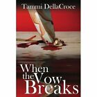 When The Vow Breaks 9781434322197 by Tammi Dellacroce Book