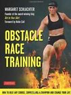 Obstacle Race Training: How to Conquer Any Course, Compete Like a Champion and Change Your Life by Margaret Schlachter (Paperback, 2014)