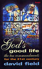 God's Good Life: Ten Commandments for the 21st Century by David Field (Paperback, 1992)