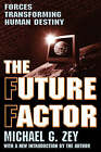 The Future Factor: Forces Transforming Human Destiny by Michael G. Zey (Paperback, 2004)