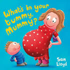 What's in Your Tummy Mummy? by Sam Lloyd (Paperback, 2007)
