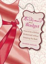Bridesmaid on a Budget: How to Be a Brilliant Bridesmaid without Breaking the Ba