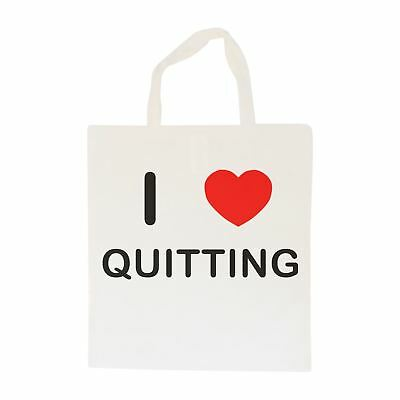 I Love Quitting - Cotton Bag | Size choice Tote, Shopper or Sling