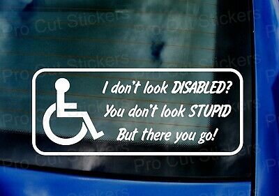 I DON/'T LOOK DISABLED YOU DON/'T LOOK STUPID Funny Car//Window//Bumper Sticker
