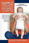 Nipple Confusion, Uncoordinated Pooping, and Spittle: The Life of a Newborn's Father by Roger Friedman (Paperback / softback, 2010)