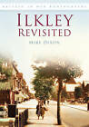 Ilkley Revisited by Mike Dixon (Paperback, 2009)
