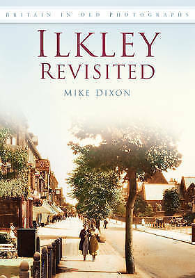 """1 of 1 - """"VERY GOOD"""" Dixon, Mike, Ilkley Revisited (Britain in Old Photographs), Book"""