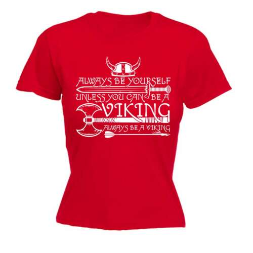 Femme Drôle Always Be Yourself Unless You Can Be a Viking Anniversaire T-Shirt