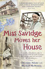 Miss Savidge Moves Her House: The Extraordinary Story of May Savidge and Her House of a Lifetime by Michael McMahon, Christine Adams (Paperback, 2010)