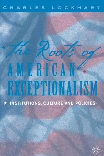 New, The Roots of American Exceptionalism: Institutions, Culture and Policies, ,