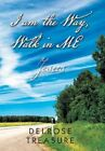 I Am the Way, Walk in Me by Delrose Treasure (Hardback, 2013)