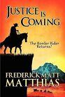 Justice Is Coming: The Border Rider Returns? by Frederick Matt Matthias (Paperback / softback, 2009)