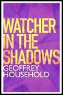 Watcher in the Shadows by Geoffrey Household (Paperback, 2014)