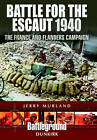 Battle for the Escaut: The France and Flanders Campaign 1940 by Jerry Murland (Paperback, 2016)