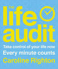 The Life Audit: Every Minute Counts - Take Control of Your Life Now by Caroline Righton (Paperback, 2005)