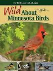Wild About Minnesota Birds: For Bird Lovers of All Ages by Adele Porter (Paperback, 2014)
