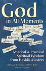 God in All Moments: Mystical and Practical Spiritual Wisdom from Hasidic Masters by Jewish Lights Publishing (Paperback, 2004)